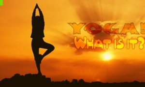 Yoga! What is it?