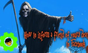 How to inform a friend of yours death to Facebook