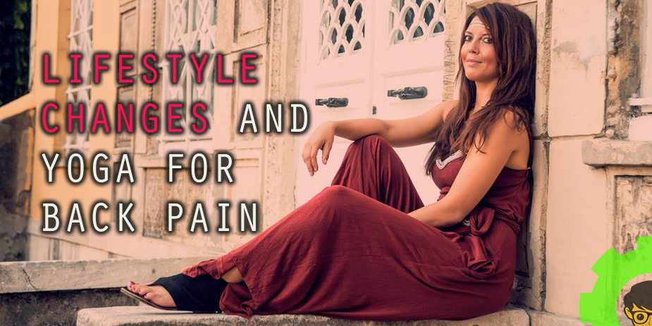 Lifestyle Changes and Yoga For Back Pain