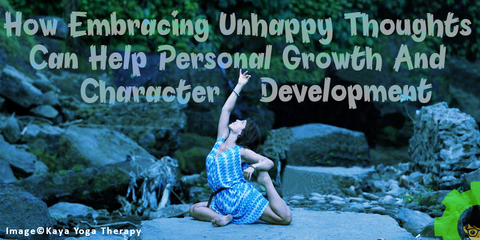 How Embracing Unhappy Thoughts Can Help Personal Growth And Character Development