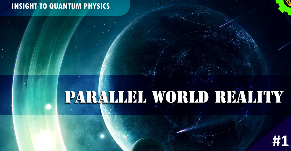 Insight to Quantum Physics 1: Parallel World Reality