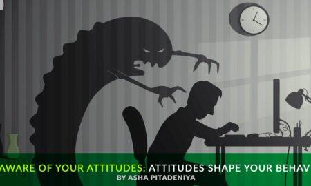 Be Aware of Your Attitudes: Attitudes Shape your Behavior