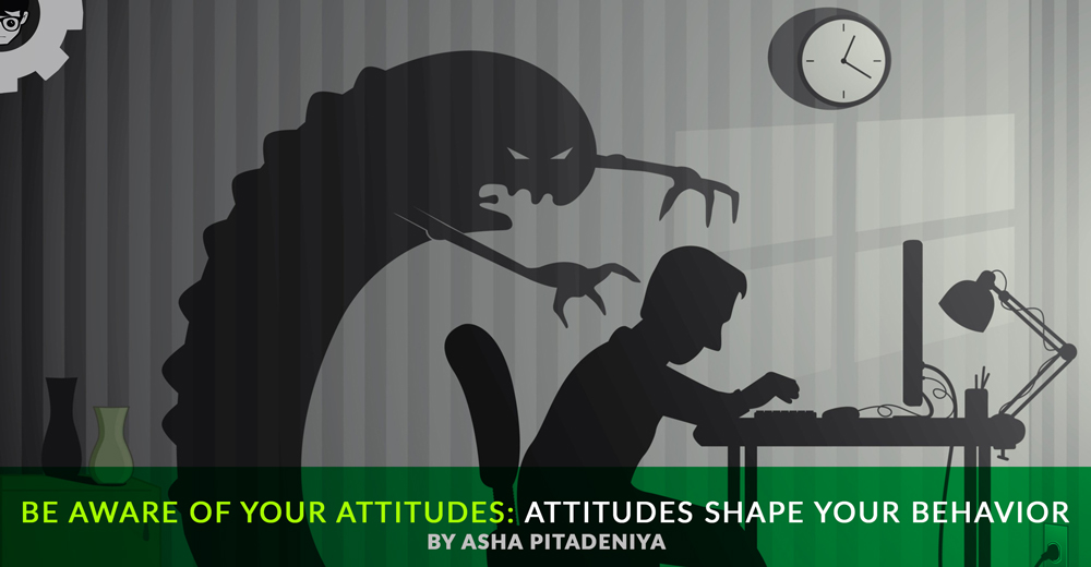 Be Aware of Your Attitudes: Attitudes Shape your Behavior