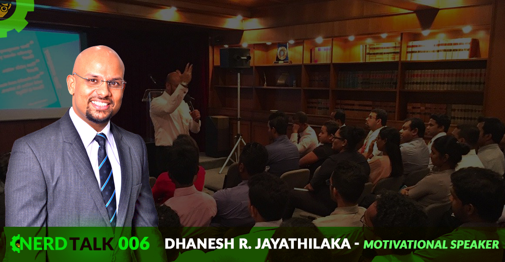 NerdTalk 006 - Dhanesh R. Jayathilaka - Motivational Speaker