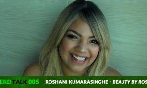NerdTalk 005 - Roshani Kumarasinghe - Beauty by Rosh