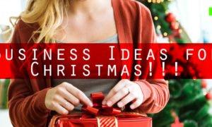 Business Ideas for Christmas!!!