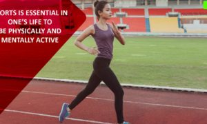 Sports is essential in one's life to be physically and mentally active