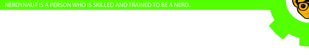 Nerdynaut is a person who is skilled and trained to be a nerd